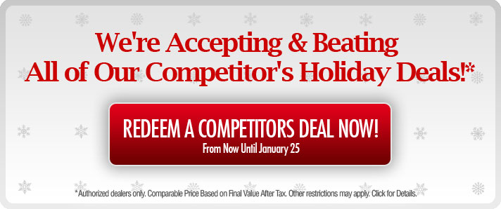 We're Accepting & Beating All of Our Competitor's Holiday Deals! Redeem a Competitors' Deal Now.