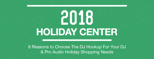 8 Reasons to Choose The DJ Hookup for Your DJ & Pro-Audio 2018 Holiday Shopping Needs