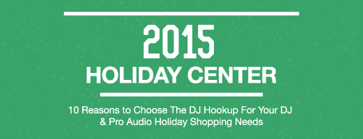10 Reasons to Choose The DJ Hookup for Your DJ & Pro-Audio 2015 Holiday Shopping Needs