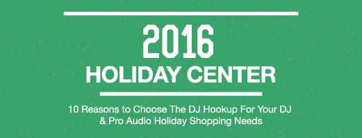 10 Reasons to Choose The DJ Hookup for Your DJ & Pro-Audio 2016 Holiday Shopping Needs