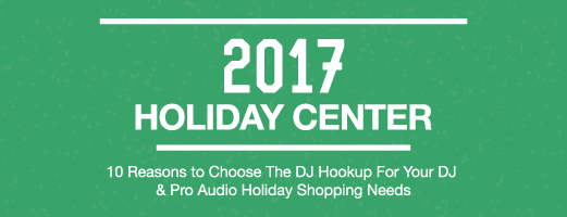 10 Reasons to Choose The DJ Hookup for Your DJ & Pro-Audio 2017 Holiday Shopping Needs