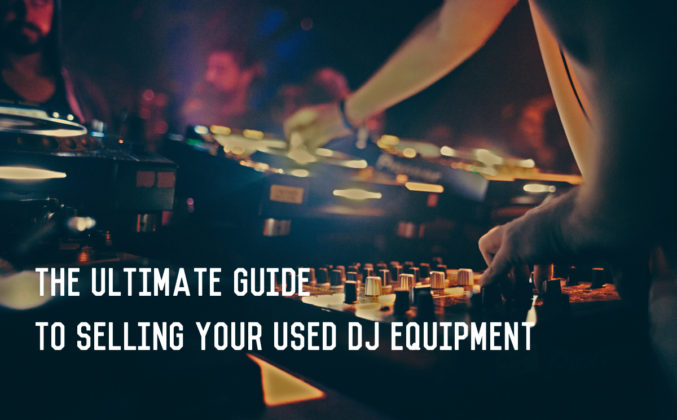 380ef5d1401 The Ultimate Guide to Selling Your Used DJ Equipment in 2019 (And Are  Trade-Ins Ever Worth It )