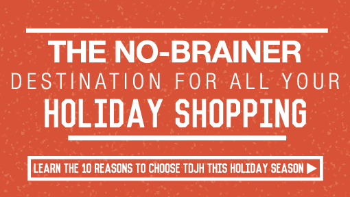 The No Brainer Destination For All Your Holiday Shopping - Learn the 10 Reasons to Choose TDJH This Holiday Season
